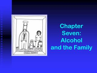 Chapter Seven:  Alcohol  and the Family
