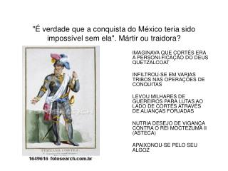 """""""É verdade que a conquista do México teria sido impossível sem ela"""". Mártir ou traidora?"""