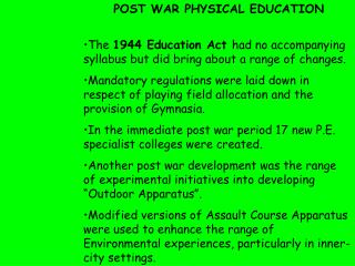The  1944 Education Act  had no accompanying syllabus but did bring about a range of changes.