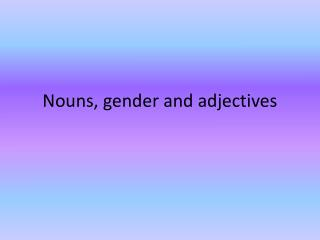 Nouns, gender and adjectives
