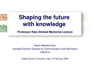 Shaping the future  with knowledge Professor Rais Ahmad Memorial Lecture