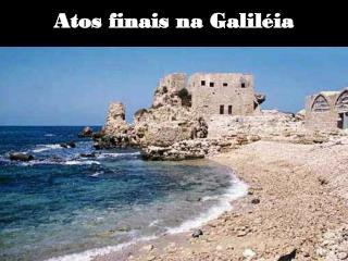 Atos finais na Galiléia