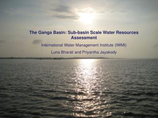 The Ganga Basin: Sub-basin Scale Water Resources Assessment  International Water Management Institute IWMI Luna Bharati