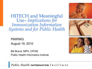 PMIRWG August 19, 2010 Bill Brand, MPH, CPHIE Public Health Informatics Institute