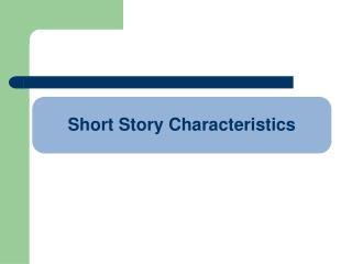 Short Story Characteristics