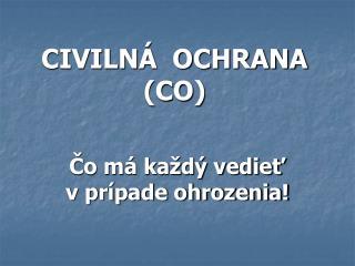 CIVILNÁ  OCHRANA (CO)