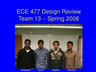 ECE 477 Design Review Team 13    Spring 2008