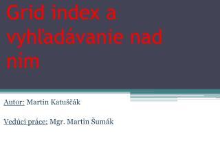 Grid index a vyh?ad�vanie nad n�m