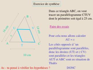 Dans ce triangle ABC, on veut tracer un parallélogramme CTUV dont le périmètre soit égal à 25 cm.