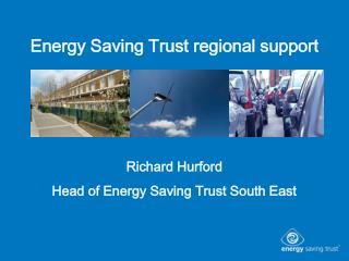 Energy Saving Trust regional support Richard Hurford Head of Energy Saving Trust South East