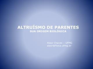 ALTRU�SMO DE PARENTES SUA ORIGEM BIOL�GICA