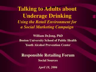 William DeJong, PhD Boston University School of Public Health Youth Alcohol Prevention Center