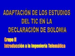 ADAPTACIÓN DE LOS ESTUDIOS  DEL TIC EN LA  DECLARACIÓN DE BOLONIA