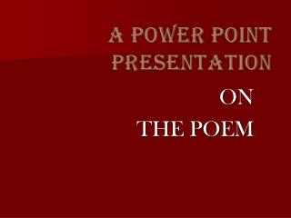 A POWER POINT PRESENTATION