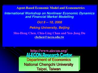 Agent-Based Economic Model and Econometrics      International Workshop on Nonlinear Economic Dynamics and Financial Mar