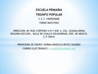 ESCUELA PRIMARIA TRIUNFO POPULAR C.C.T. 15EPR2960R TURNO MATUTINO
