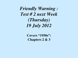 Friendly Warning : Test # 2 next Week (Thursday)  19 July 2012