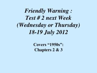 Friendly Warning : Test # 2 next Week (Wednesday or Thursday)  18-19 July 2012