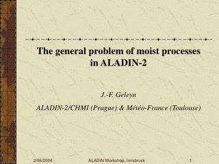 The general problem of moist processes in ALADIN-2  J.-F. Geleyn