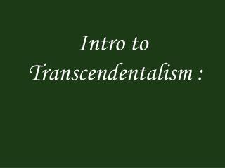 Intro to  Transcendentalism :