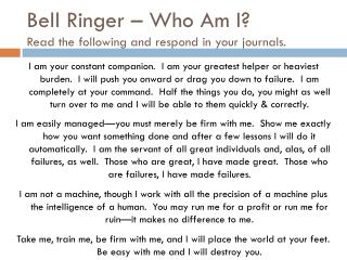 Bell Ringer – Who Am I? Read the following and respond in your journals.