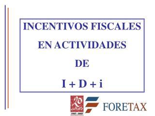 INCENTIVOS FISCALES  EN ACTIVIDADES  DE  I + D + i