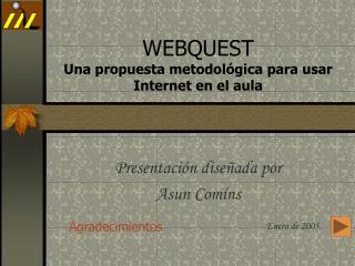 WEBQUEST Una propuesta metodol�gica para usar Internet en el aula