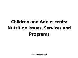 Children and Adolescents: Nutrition Issues, Services and Programs