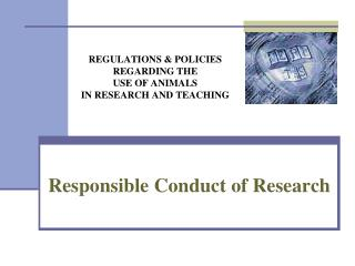 REGULATIONS & POLICIES REGARDING THE  USE OF ANIMALS IN RESEARCH AND TEACHING