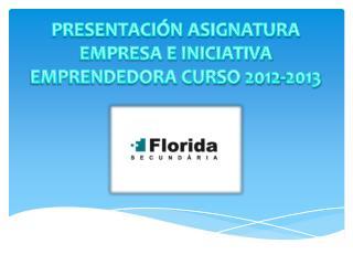 PRESENTACIÓN ASIGNATURA EMPRESA E INICIATIVA EMPRENDEDORA CURSO 2012-2013