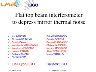 Flat top beam interferometer to depress mirror thermal noise