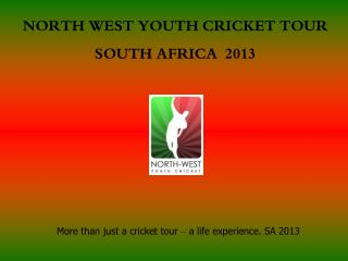 NORTH WEST YOUTH CRICKET TOUR SOUTH AFRICA  2013