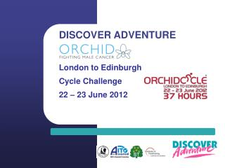 DISCOVER ADVENTURE  London to Edinburgh  Cycle Challenge 22 – 23 June 2012