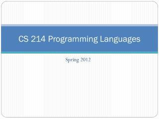CS 214 Programming Languages