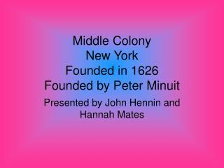 Middle Colony New York Founded in 1626 Founded by Peter Minuit