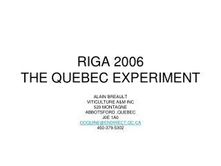 RIGA 2006 THE QUEBEC EXPERIMENT