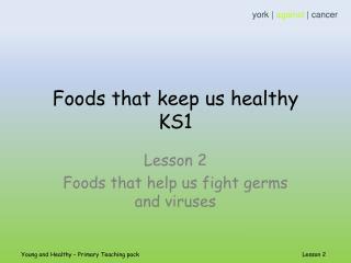 Foods that keep us healthy  KS1