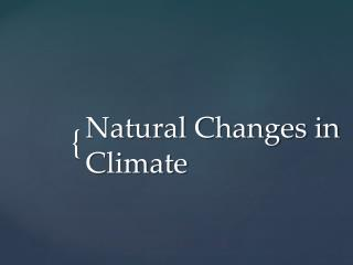 Natural Changes in Climate