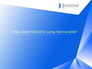 Mida n�itab PISA 2012 uuring Tallinna kohta?