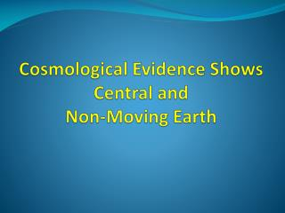 Cosmological Evidence Shows Central and  Non-Moving Earth