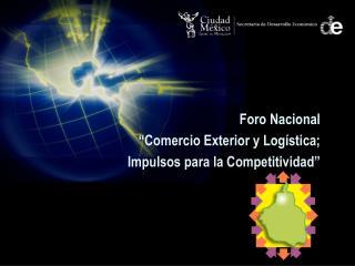 """Foro Nacional  """"Comercio Exterior y Logística;  Impulsos para la Competitividad"""""""