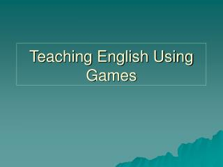 Teaching English Using Games