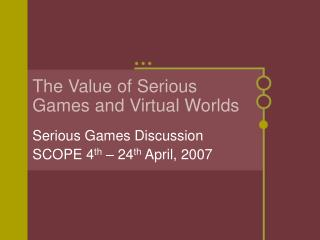 The Value of Serious Games and Virtual Worlds
