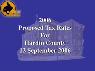 2006 Proposed Tax Rates For Hardin County 12 September 2006