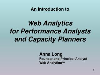 An Introduction to W eb Analytics for Performance Analysts  and Capacity Planners
