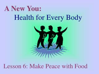 A New You:               	 Health for Every Body
