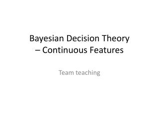 Bayesian Decision Theory – Continuous Features