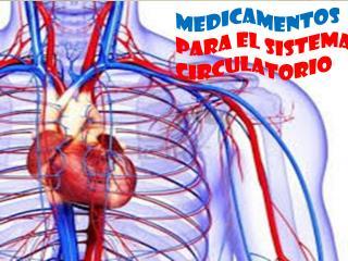 MEDICAMENTOS PARA  EL SISTEMA CIRCULATORIO