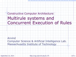 Constructive Computer Architecture: Multirule  systems and Concurrent Execution of Rules Arvind