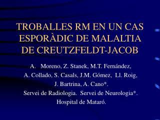 TROBALLES RM EN UN CAS ESPOR DIC DE MALALTIA DE CREUTZFELDT-JACOB